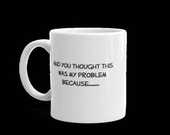 My Problem Because Mug