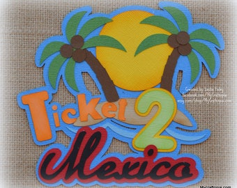 Paper Piecing Ticket 2 Mexico Premade Scrapbooking Embellishment Travel Cruise Title