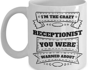 Receptionists Coffee Mug I'm the Crazy Receptionist You Were Warned Funny Sayings Gift Ceramic Tea Cup Sarcasm Novelty Quotes Humor Cute