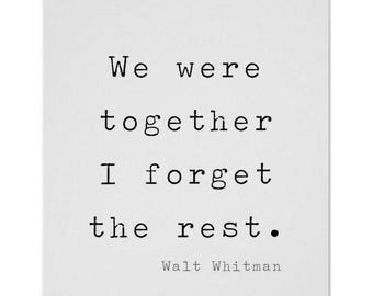 We Were Together I forget the rest. Walt Whitman Quote Print