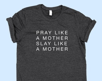 Pray Like a Mother, Slay Like a Mother - MOM SHIRT