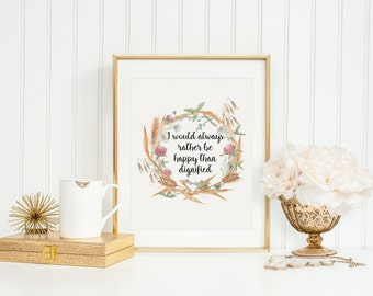 I would always rather be happy than dignified, digital download, Jane Eyre quote, literary quotes, printable quote art, wall decor, wall art