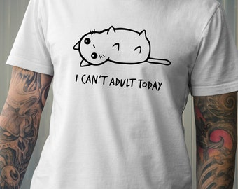 "Cat Tshirt "" I can't adult today"""