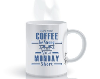 May Your Coffee Be Strong And Your Monday Short Funny Coffee Mug