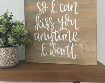 So I Can Kiss You Anytime I Want - Wood Sign