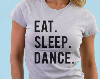 Dance T-shirt, Gifts For Dancers, Eat Sleep Dance shirts - 600