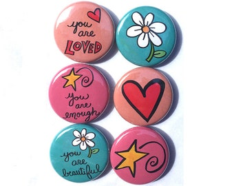 You are LOVED, ENOUGH, & BEAUTIFUL magnets or pinback buttons - inspirational sayings fridge magnet or pin set, positive affirmations, quote