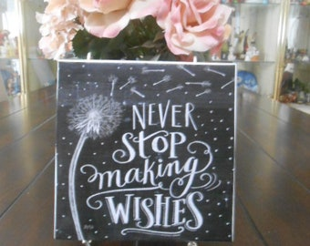 6 x 6 Tile Plaque Faux Chalkboard Saying Never Stop Making Wishes Table Top or Ready to Hang
