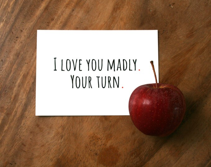 Card I Love You Madly Your Turn