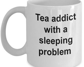 Tea Addict With Sleep problems Coffee Mug