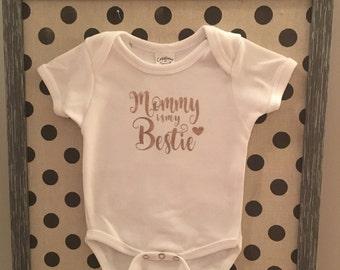 Mommy is my Bestie T Shirt or Onesie