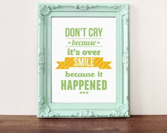 Quote print, Inspirational quote, typography print,  Don't cry because it's over smile because it happened