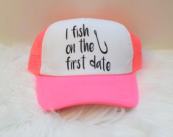 I fish on the first date  hat/ fish prety / trucker hat/ fishing/ womans fishing hat/ pink trucker hat/ black trucker hat/fishing truckerhat