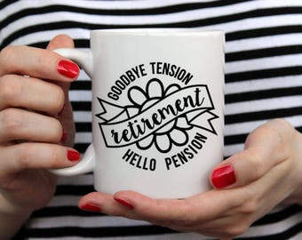 Retirement - Goodbye Tension Hello Pension - 14 oz CERAMIC MUG