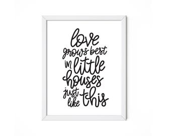 Love Grows Best in Little Houses Just Like This 8x10 Print