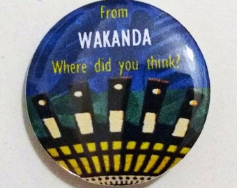 From Wakanda where did you think? 25 mm Button, Badge, Pin, Black power magic, Black Pride, Afro punk/Afro futurism/Panthers