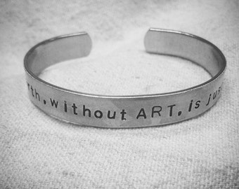 "The world, without ART, is just ""eh."": hand stamped aluminum cuff quote bracelet"