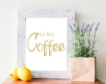 "But First Coffee, Gold Glitter Effect, 8""x10"" Print for Instant Download"