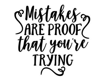 Mistakes are Proof that You're Trying Inspirational Vinyl Car Decal Bumper Window Sticker Any Color Multiple Sizes Jenuine Crafts