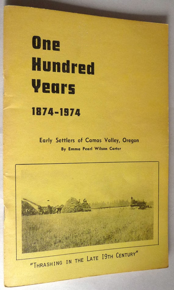 One Hundred Years 1874-1974 by Emma Pearl Wilson Carter - Early Settles of Camas Valley Wilson Family Oregon OR Rare