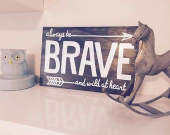 Be Brave and Wild at heart Sign