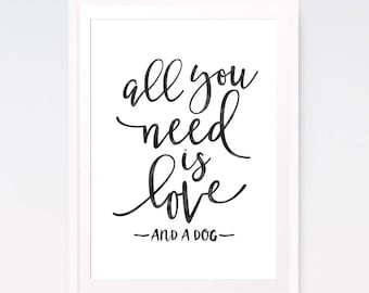 All you need is love and a dog, Dog lover gift, Dog sign, Dog quote, Printable poster, Dog print, Printable wall art, Gift for her