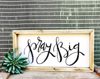 Pray Big | Small Rustic Sign | Home Decor | Mantle Sign | Gallery Wall