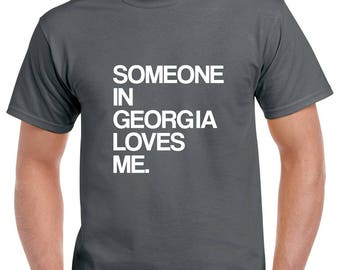 Someone in Georgia Loves Me Shirt- Georgia Tshirt- Gift from Georgia