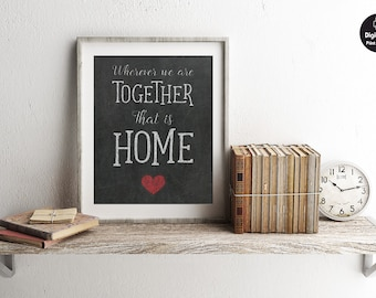 Wherever We Are Together That is Home, Vintage Chalkboard Sign, Printable Wall Art, Retro Housewarming Gift, Love Quote Chalk Art Print