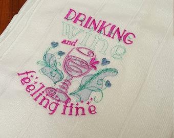 Drinking Wine is Feeling Fine TeaTowel embroidered