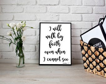 I will walk by faith even when I cannot see Corinthians 5:7, Wall Print, Bible Verse, Scripture Art, Printable, Instant Digital Download