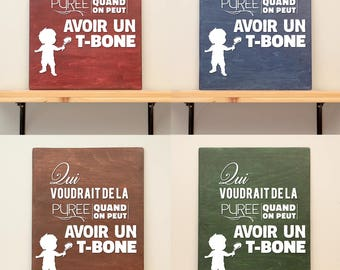 Qui voudrait de la purée quand on peut avoir un T-bone - vinyl on varnished wood (choose from 2 sizes and a range of colours) - Wall decor