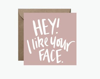 Hey I Like Your Face | Square Greeting Card | Small Gift Card