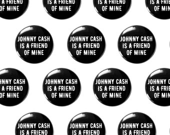 """Johnny Cash Is A Friend Of Mine 1"""" Pinback Button - Rockabilly Country Pin Back Button, Punk Pin"""