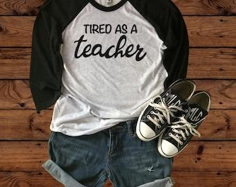 Teacher Shirt - Tired as a Teacher - Teacher appreciation - Teacher Gift - Teacher life - Teacher Style - Teacher tee - Back to School
