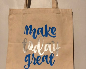 Make Today Great Tote Bag