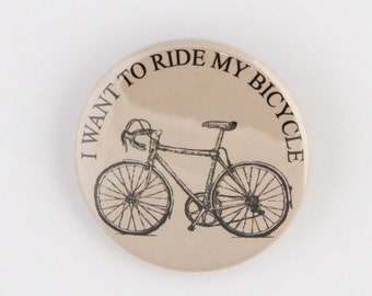 I Want To Ride My Bicycle, Road Biking, Cycling,Bike Riding, Peloton, Pinback Button or Bottle Opener.