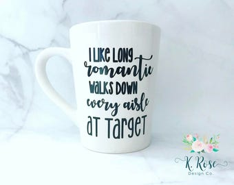 Target Mug, Mom Mug, I Like Long Romantic Walks Down Every Aisle At Target, Funny Mugs, Mom Gift, Funny Mug, Gift for Her, Mom Gift