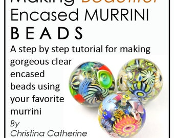 Making Beautiful ENCASED MURRINI BEADS Lampwork Tutorial - 200 Color Photos - 90 Pages - eBook - create gorgeous clear encased murrini beads