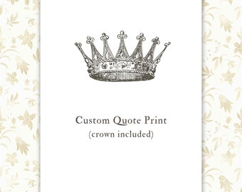 Custom Quote Print, crown illustration, personalized gift, room decor
