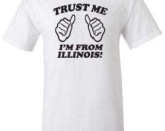 Trust Me I'm from Illinois Men Women T-Shirt