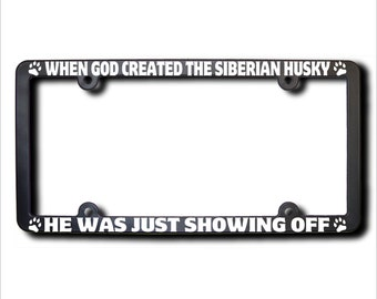 When God Created The SIBERIAN HUSKY License Plate Frame   USA