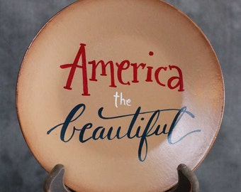 Patriotic Decor, America the Beautiful Sign, Hand Painted Decorative Plate, Hand lettered decor, Hand Painted Plate, Patriotic Shelf Sitter