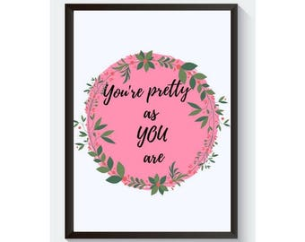Inspirational Encouragement Motivational Wall Art Quote  Pretty As You Are Printable quote Digital Download A4