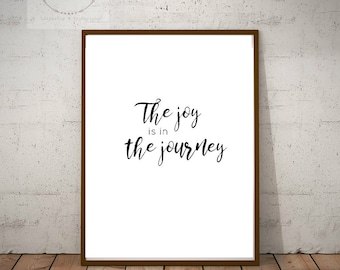 The joy is in the journey, quotable digital art, black and white art, simple typography, printable wall art, office decor, 8x10