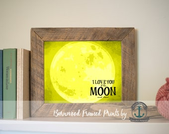 I Love You to the Moon and Back (Yellow) - Reclaimed Barnwood Framed Print - Ready to Hang - Sizes at Dropdown