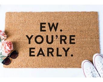 Ew You're Early Doormat - Funny Door Mat - Welcome Door Mat - Funny Door Mat - Unique Doormat - Funny Doormats - Rude Doormat - Cute Doormat