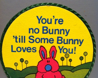 "You're No Bunny 'til Some Bunny Loves You"" handmade vintage magnet,1980's or early '90's"
