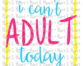 I Can't Adult Today SVG