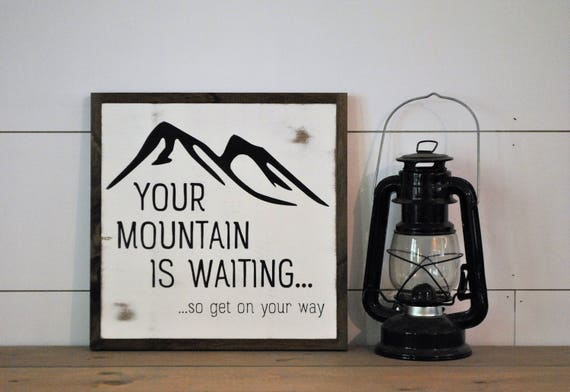 YOUR MOUNTAIN is waiting ... so get on your way 1'X1'